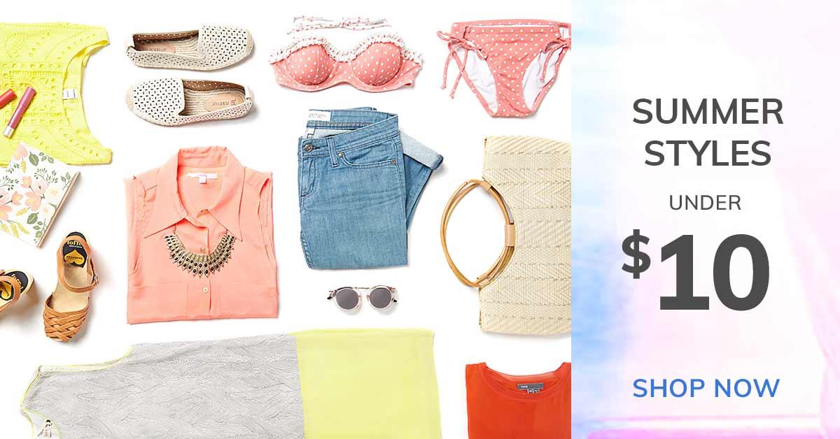 SUMMER STYLES, UNDER $10